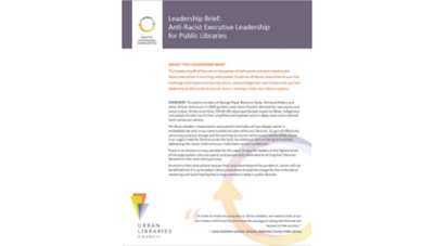 Urban Libraries Council Leadership Brief: Anti-Racist Executive Leadership for Public Libraries. A one-page flyer on white paper.